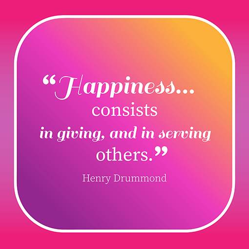 Happiness Consists In Giving, And In Serving Others. Henry Dru